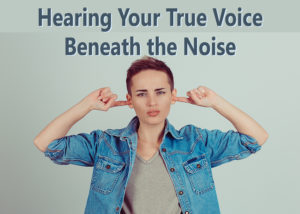 Hearing Your True Voice Beneath the Noise