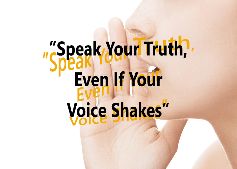 Speak your truth even if your voice shakes