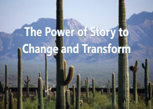 The Power of Story to Change and Transform