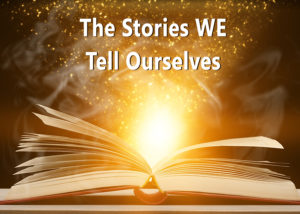The Stories we tell outselves