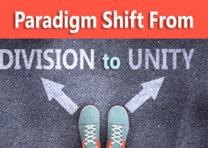 Paradigm Shift From Division to Unity